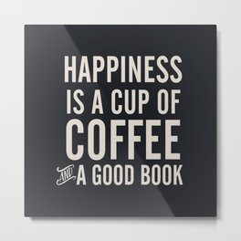 Happiness is a cup of coffee and a good book, vintage typography illustration, for libraries, pub Metal Print