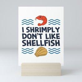 I Shrimply Don't Like Shellfish Gift Mini Art Print