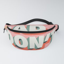 Too Bad I Don't Care Fanny Pack