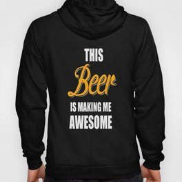 This beer is making me awesome Hoody