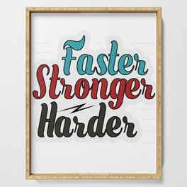 Motivational & Inspirational Tee for person who are and who want to became Faster! stronger! harder! Serving Tray