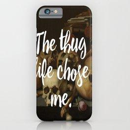 THE THUG LIFE CHOSE ME iPhone Case