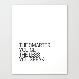 The Smarter You Get The Less You Speak Canvas Print