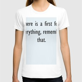 there is a first for everything, remember that. T-shirt