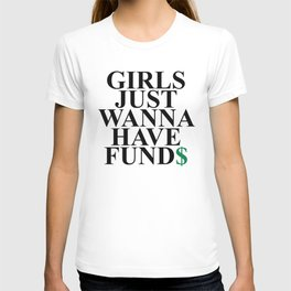 Girls Just Wanna Have Fund$ Funny Quote T-shirt