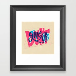 Don't Give Up! Framed Art Print