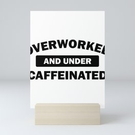 Funny Overworked and Under Caffeinated Mini Art Print