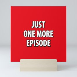 Just on more episode! Mini Art Print