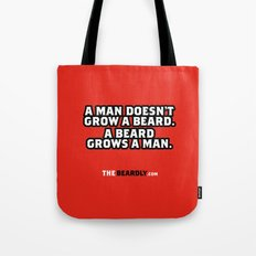 A MAN DOESN'T GROW A BEARD, A BEARD GROWS A MAN. Tote Bag