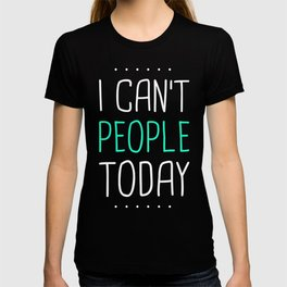I Can't People Today | Introvert Design T-shirt