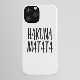 Hakuna Matata, Home Decor, Funny Poster, Funny Quote iPhone Case