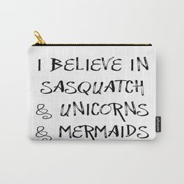 I Believe in Sasquatch & Unicorns & Mermaids Carry-All Pouch