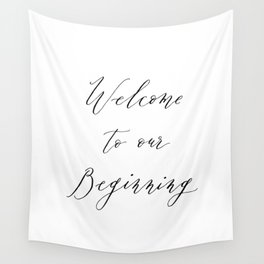 Welcome to Our Beginning Wedding Wall Tapestry