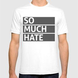 So Much Hate T-shirt