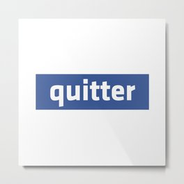 quitter Metal Print