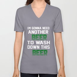 I'm Gonna Need Another Beer To Wash Down This Beer T-shirt Unisex V-Neck
