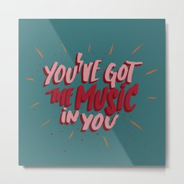 You've got the music in you Metal Print