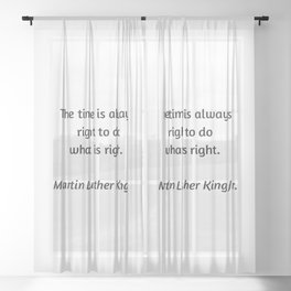 Martin Luther King Inspirational Quote - The time is always right to do what is right Sheer Curtain