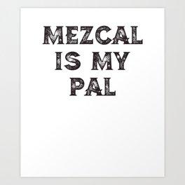 Mezcal Is My Pal Art Print