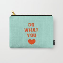 Do What you Love Carry-All Pouch