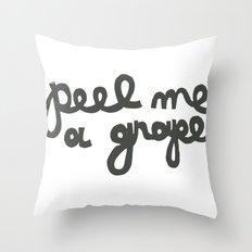 PEEL ME A GRAPE Throw Pillow