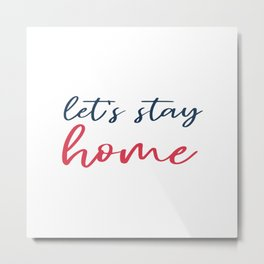 Let's stay home social isolation motivational quote Metal Print