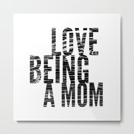 Love Being a Mom in Black Distressed Metal Print