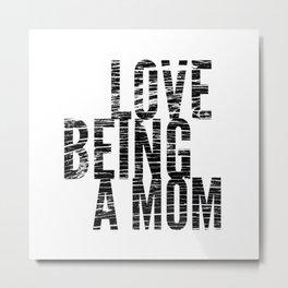 Love Being a Mom in Black Distressed Metal Print