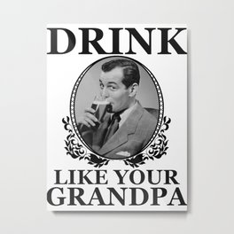 Drink Like Your Grandpa Metal Print