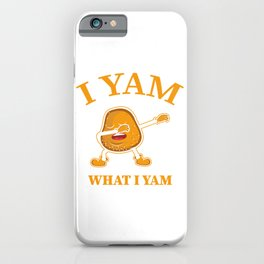 I Yam What I Yam Potato Lover Or Dancer Gift iPhone Case