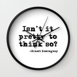 Isn't it pretty to think so? Wall Clock