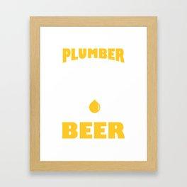 Funny Costume For Plumber. Beer Shirt Framed Art Print