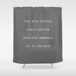 Play With Faries Ride A Unicorn Swim With Mermaids Fly To The Moon Mythical Children's Quote Shower Curtain
