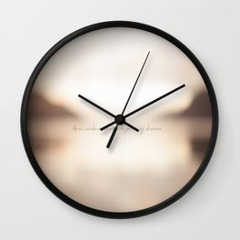 Never underestimate the power of dreams. Wall Clock
