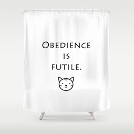 Obedience is futile message with cute kitty face Shower Curtain