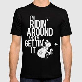 I'm Ridin Around And Im Getting It T-shirt