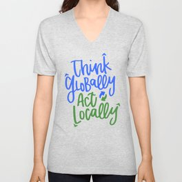 Think Globally Act Locally Unisex V-Neck