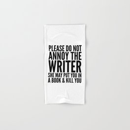 Please do not annoy the writer. She may put you in a book and kill you. Hand & Bath Towel