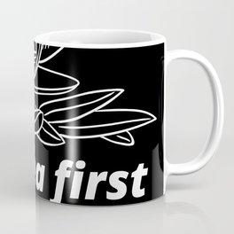 Tea Earl Grey Pun Tea First Life Later Coffee Mug