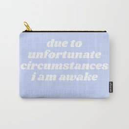 due to unfortunate circumstances Carry-All Pouch