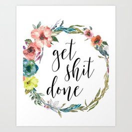get shit done print Art Print