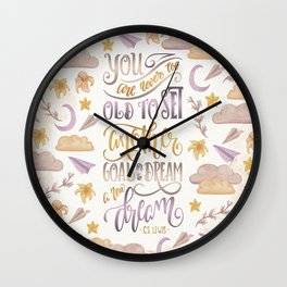 YOU ARE NEVER TOO OLD Wall Clock