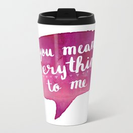 you mean everything to me (Valentine Love Note) Metal Travel Mug