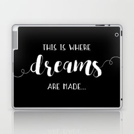 This Is Where Dreams Are Made... Laptop & iPad Skin