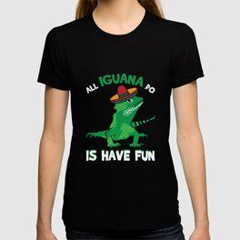All Iguana Do Is Have Fun Cinco De Mayo Mexican T-shirt