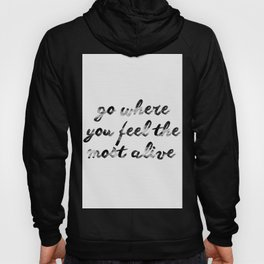 Go where you feel the most alive 2 Hoody