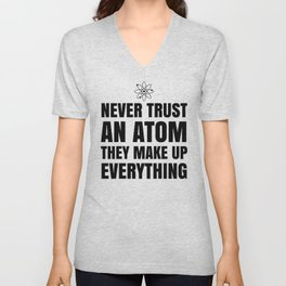 NEVER TRUST AN ATOM THEY MAKE UP EVERYTHING Unisex V-Neck