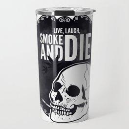 Live, laugh, smoke and die Travel Mug