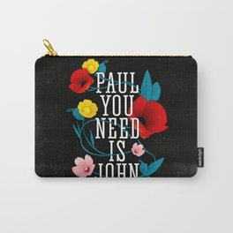 Paul You Need Is John Carry-All Pouch