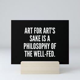 Art for art s sake is a philosophy of the well fed Mini Art Print